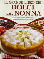 Il grande libro dei dolci della nonna. Torte, biscotti, dolci al cucchiaio: le migliori ricette tradizionali
